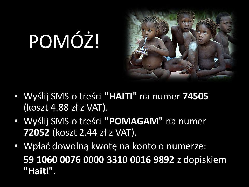 POMÓŻ! Wyślij SMS o treści HAITI na numer 74505 (koszt 4.88 zł z VAT). Wyślij SMS o treści POMAGAM na numer 72052 (koszt 2.44 zł z VAT).