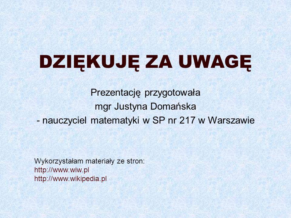 DZIĘKUJĘ ZA UWAGĘ Prezentację przygotowała mgr Justyna Domańska
