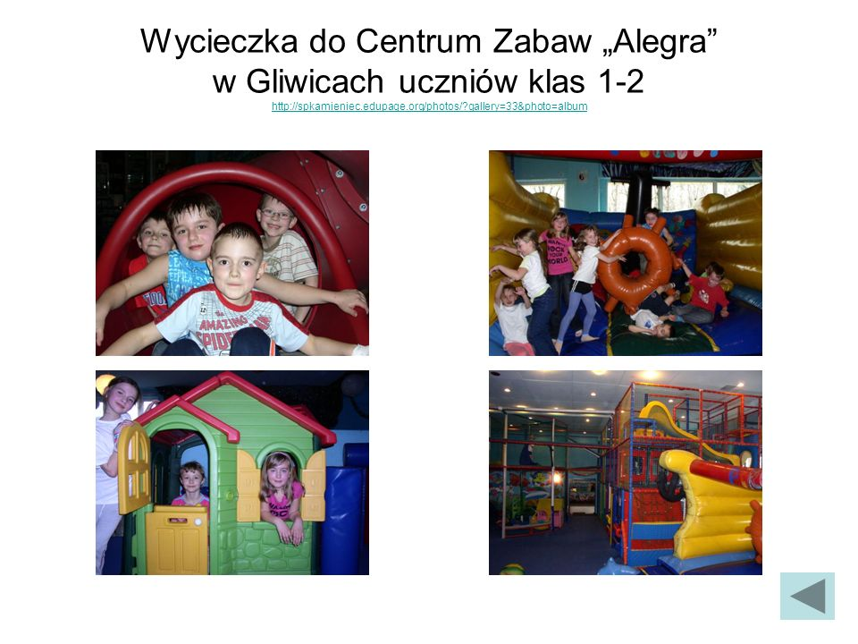 """Wycieczka do Centrum Zabaw """"Alegra w Gliwicach uczniów klas 1-2 http://spkamieniec.edupage.org/photos/ gallery=33&photo=album"""