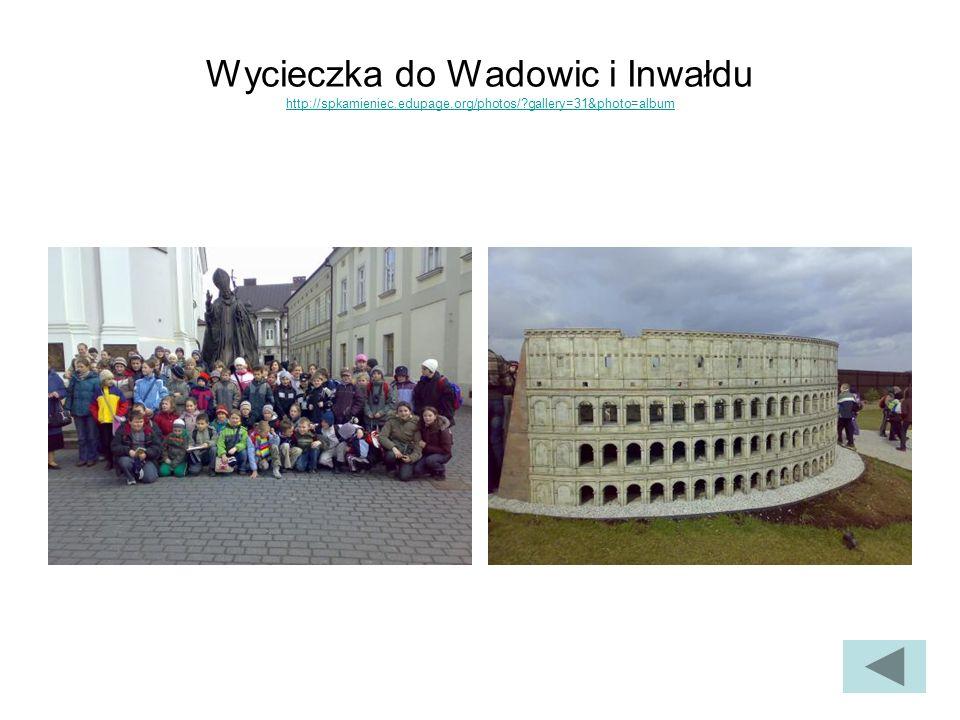 Wycieczka do Wadowic i Inwałdu http://spkamieniec.edupage.org/photos/ gallery=31&photo=album