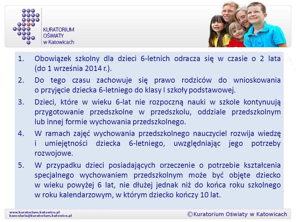 Obowiązek szkolny dla dzieci 6-letnich odracza się w czasie o 2 lata (do 1 września 2014 r.).