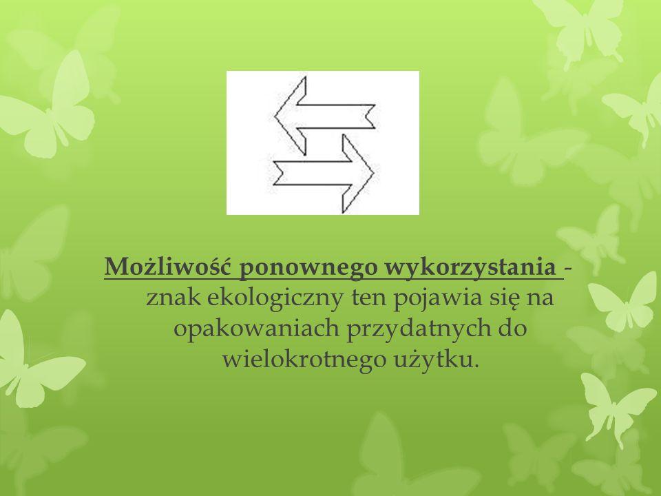Możliwość ponownego wykorzystania - znak ekologiczny ten pojawia się na opakowaniach przydatnych do wielokrotnego użytku.