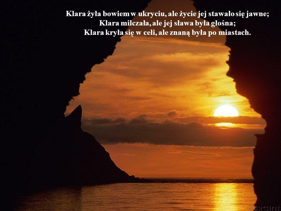 Klara żyła bowiem w ukryciu, ale życie jej stawało się jawne;