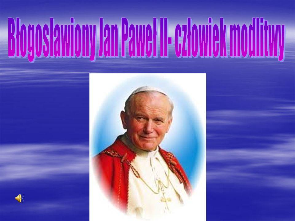 Błogosławiony Jan Paweł ll- człowiek modlitwy