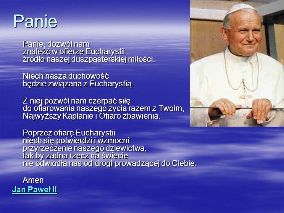 Panie Panie, dozwól nam znaleźć w ofierze Eucharystii źródło naszej duszpasterskiej miłości. Niech nasza duchowość będzie związana z Eucharystią.