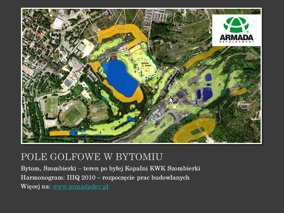 Pole golfowe w bytomiu Bytom, Szombierki – teren po byłej Kopalni KWK Szombierki. Harmonogram: IIIQ 2010 – rozpoczęcie prac budowlanych.