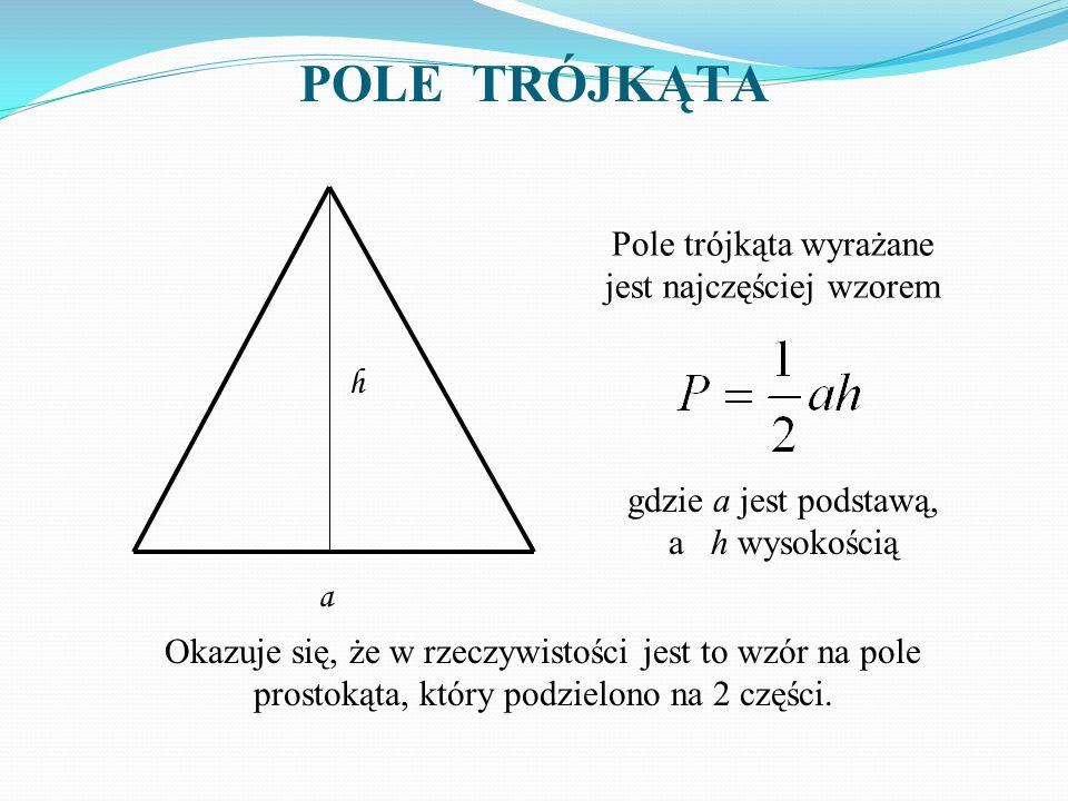 POLE TRÓJKĄTA Pole trójkąta wyrażane jest najczęściej wzorem h