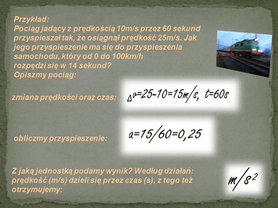 Przykład: Pociąg jadący z prędkością 10m/s przez 60 sekund