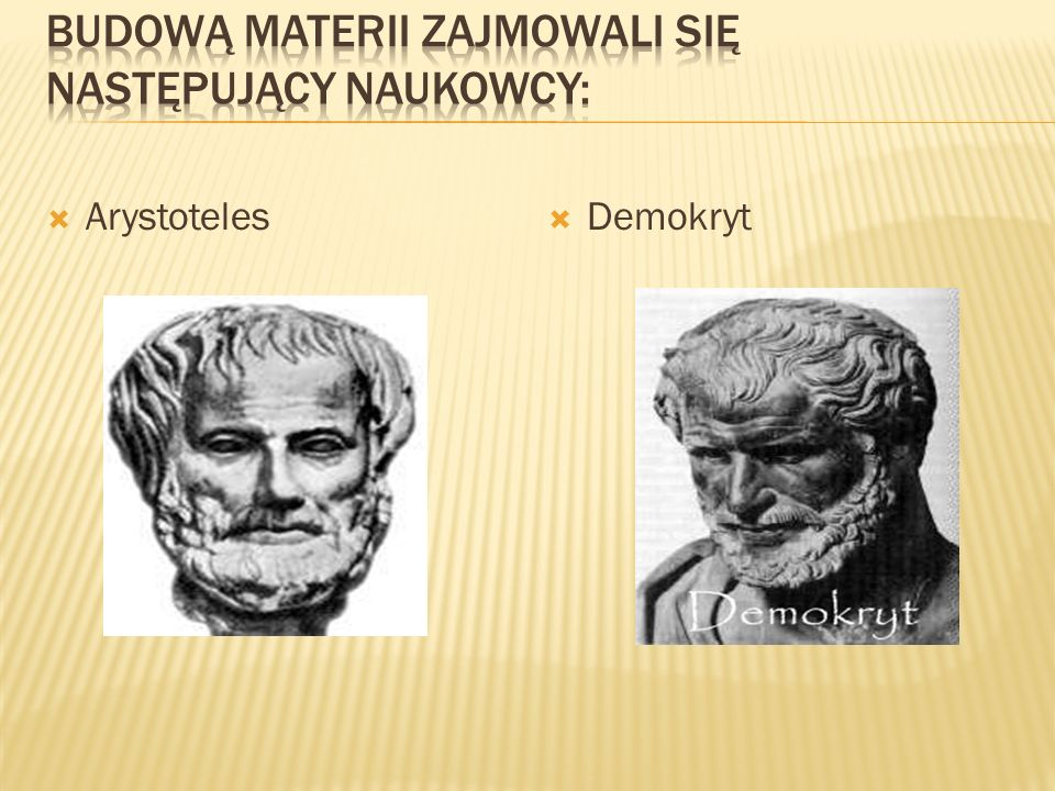 Budową materii zajmowali się następujący naukowcy: