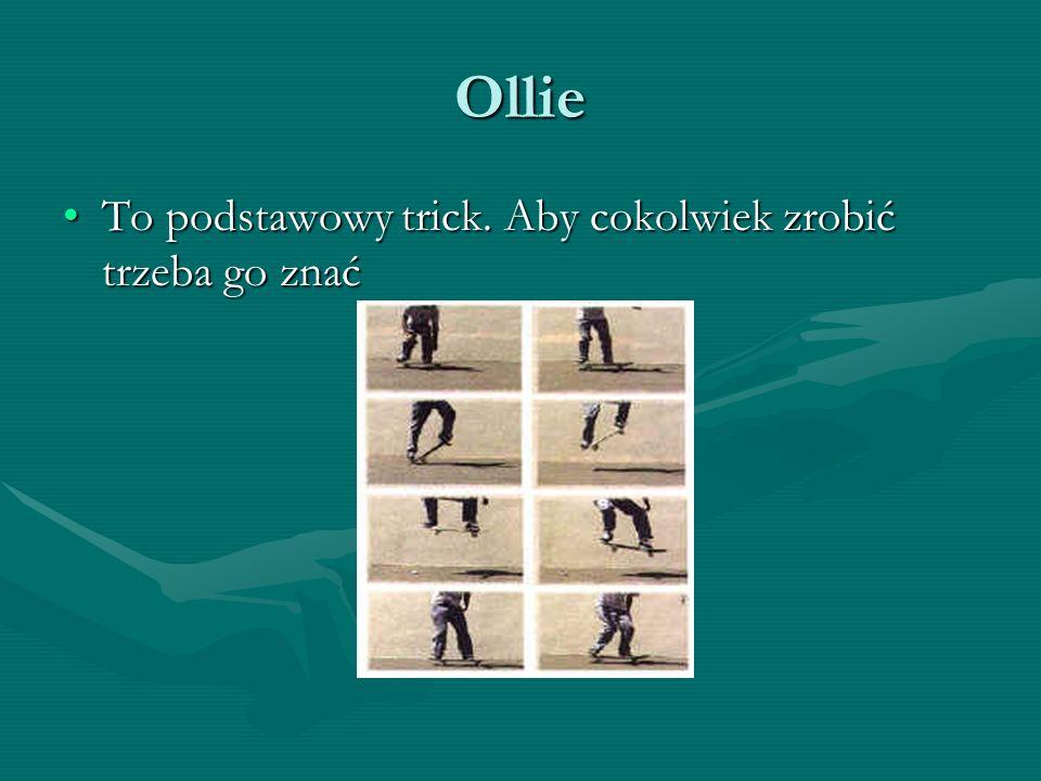 Ollie To podstawowy trick. Aby cokolwiek zrobić trzeba go znać