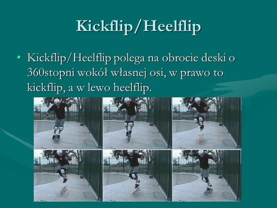 Kickflip/Heelflip Kickflip/Heelflip polega na obrocie deski o 360stopni wokół własnej osi, w prawo to kickflip, a w lewo heelflip.