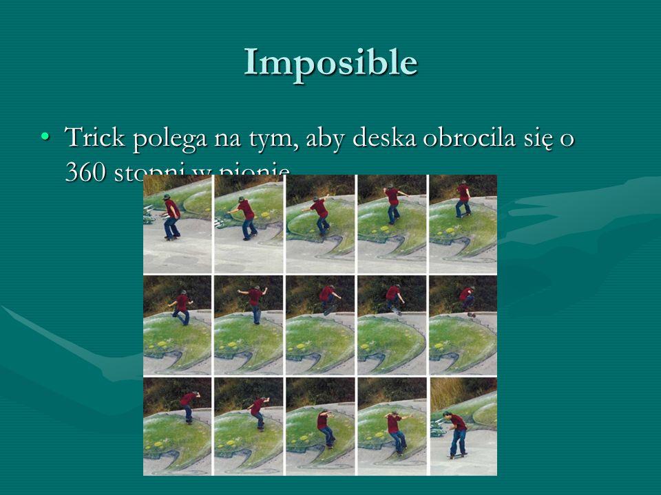 Imposible Trick polega na tym, aby deska obrocila się o 360 stopni w pionie