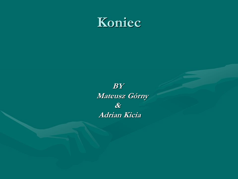 Koniec BY Mateusz Górny & Adrian Kicia