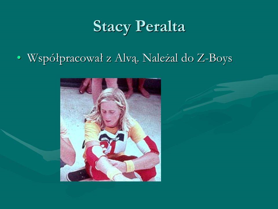 Stacy Peralta Współpracował z Alvą. Należal do Z-Boys