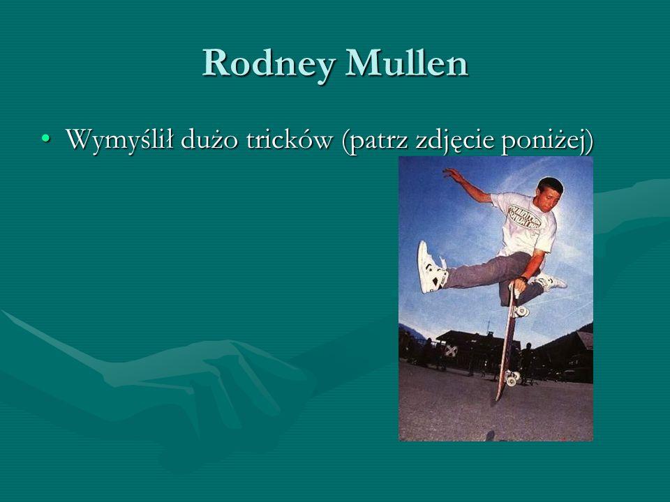 Rodney Mullen Wymyślił dużo tricków (patrz zdjęcie poniżej)