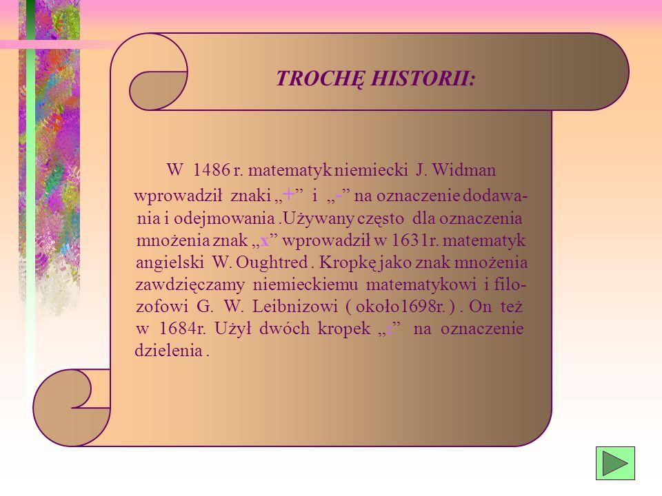 TROCHĘ HISTORII: W 1486 r. matematyk niemiecki J. Widman