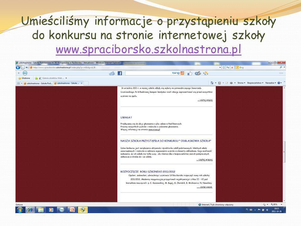 Umieściliśmy informacje o przystąpieniu szkoły do konkursu na stronie internetowej szkoły www.spraciborsko.szkolnastrona.pl