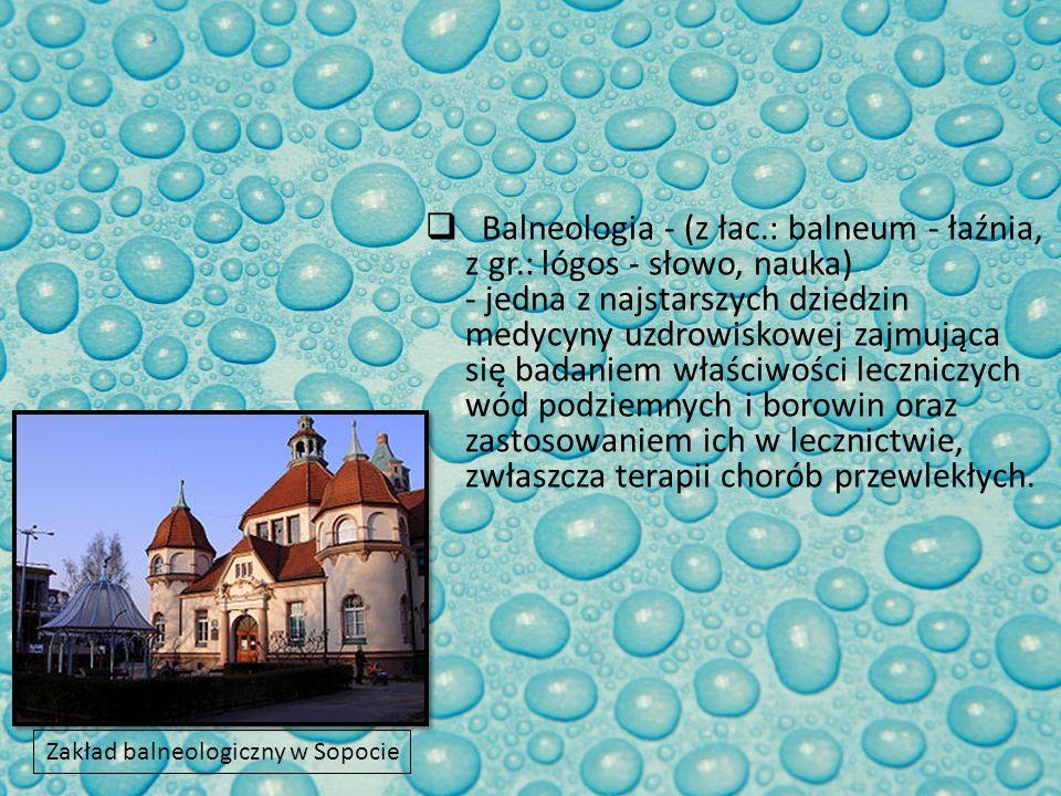 Balneologia - (z łac. : balneum - łaźnia, z gr