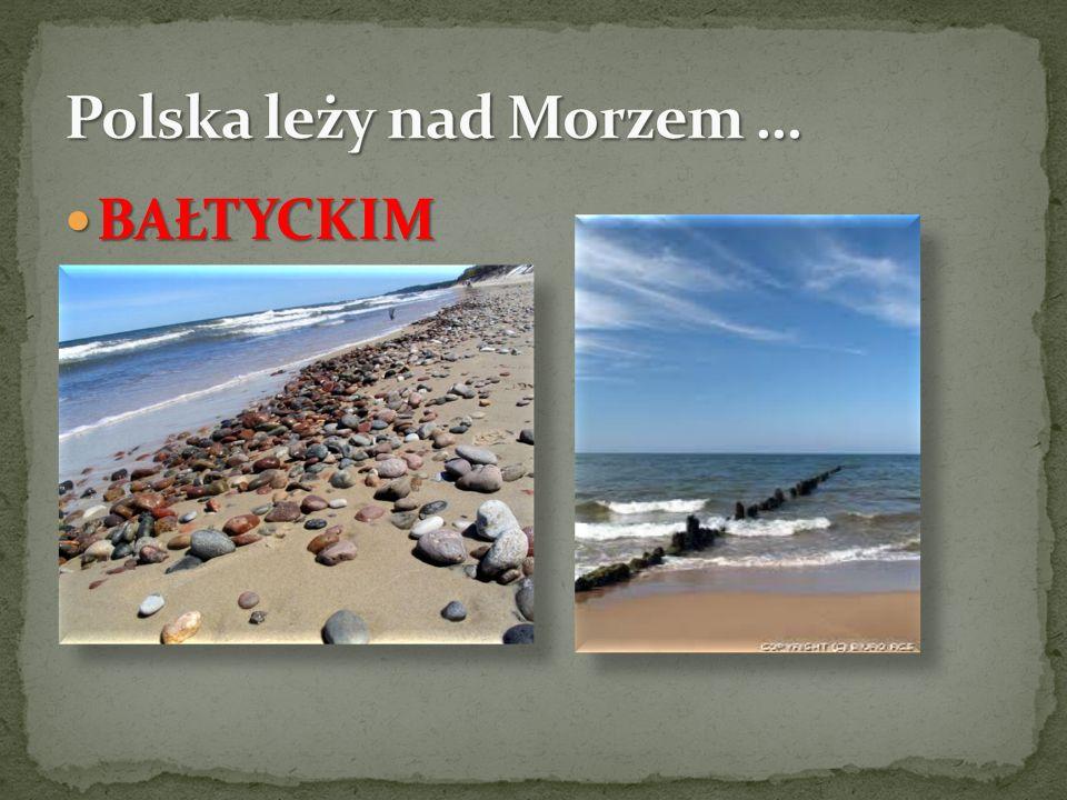 Polska leży nad Morzem …
