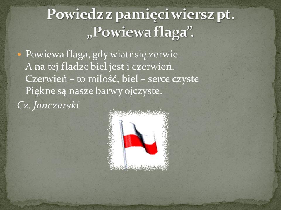 """Powiedz z pamięci wiersz pt. """"Powiewa flaga ."""