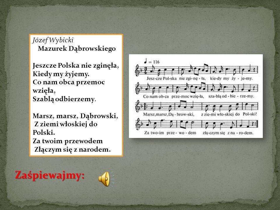 Zaśpiewajmy: Józef Wybicki Mazurek Dąbrowskiego