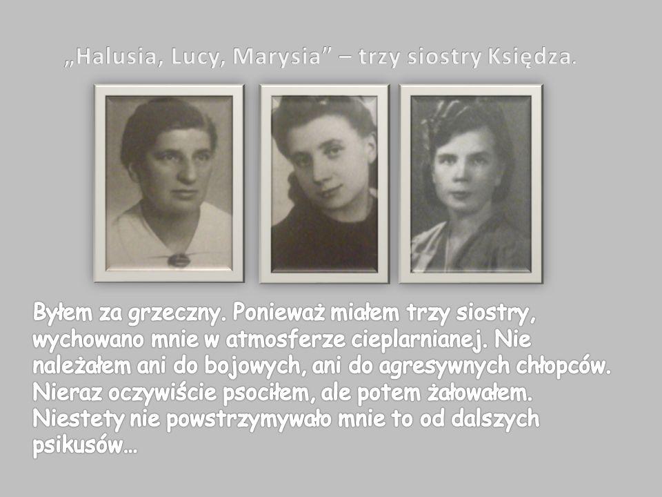 """""""Halusia, Lucy, Marysia – trzy siostry Księdza."""