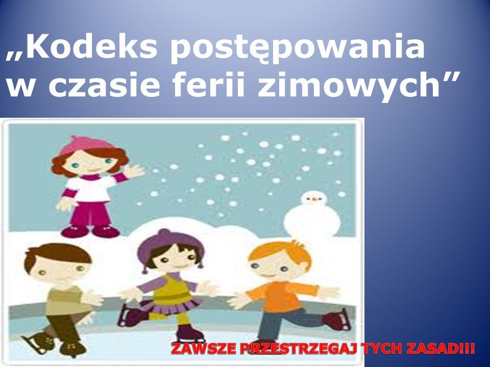 """""""Kodeks postępowania w czasie ferii zimowych"""