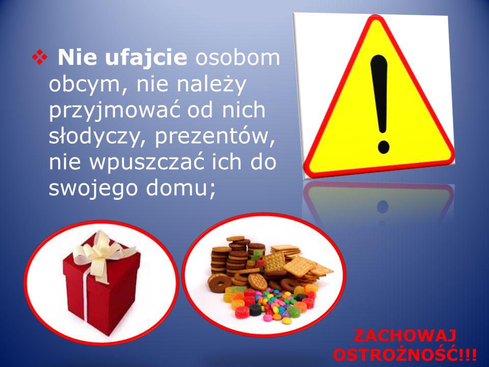Nie ufajcie osobom obcym, nie należy przyjmować od nich słodyczy, prezentów, nie wpuszczać ich do swojego domu;