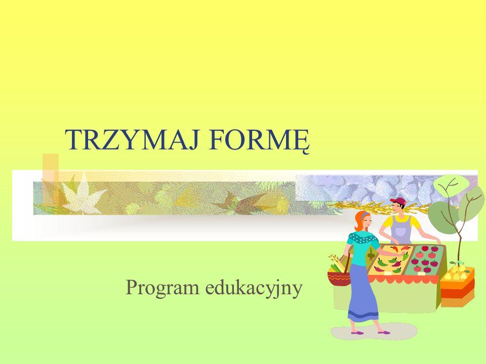 TRZYMAJ FORMĘ Program edukacyjny