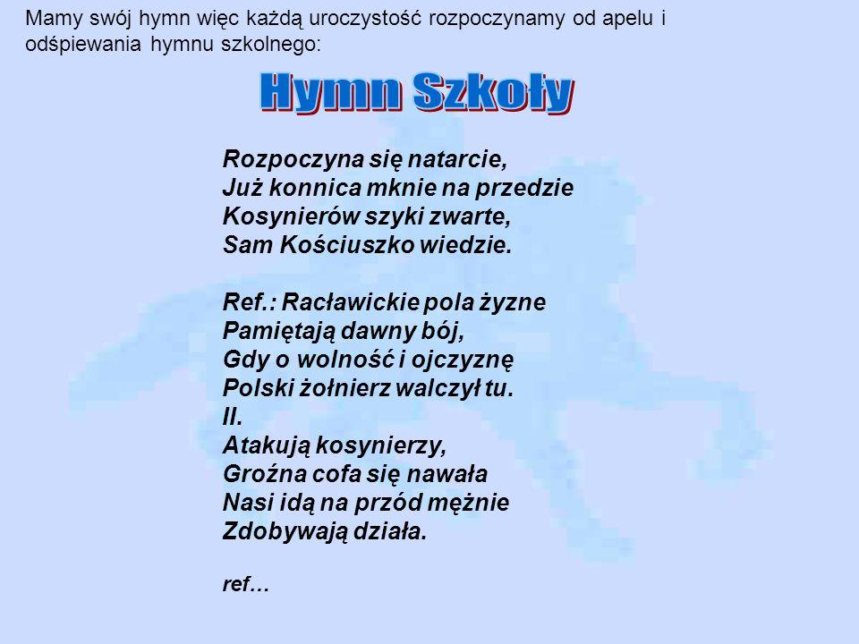 Mamy swój hymn więc każdą uroczystość rozpoczynamy od apelu i odśpiewania hymnu szkolnego: