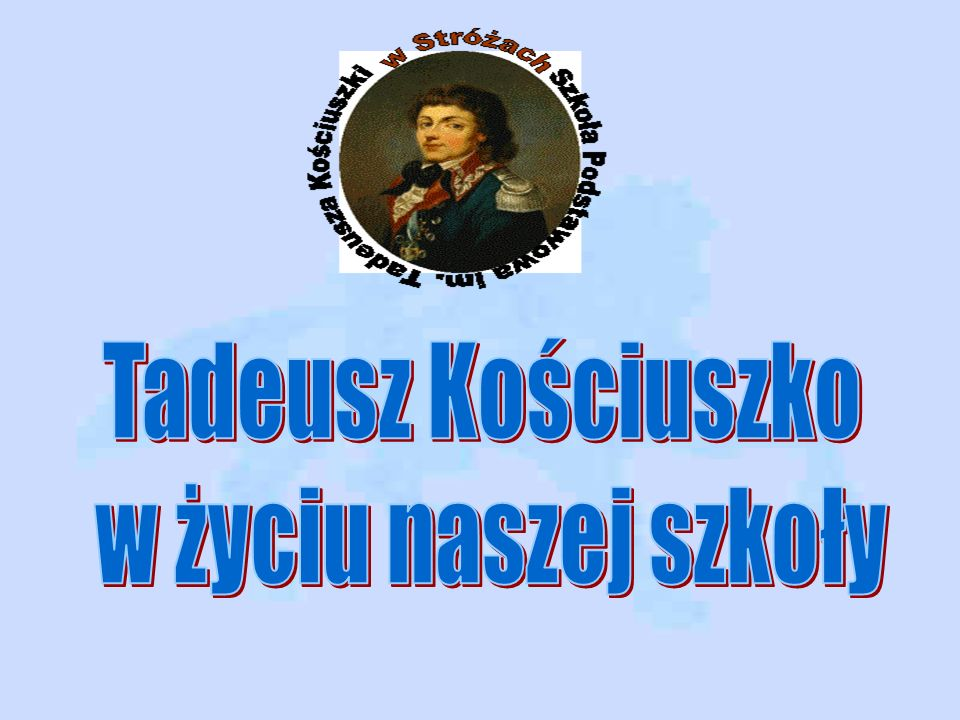 Tadeusz Kościuszko w życiu naszej szkoły