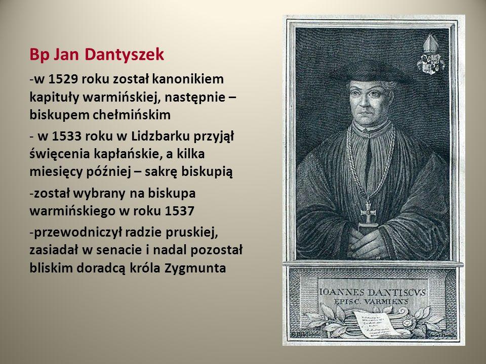 Bp Jan Dantyszek w 1529 roku został kanonikiem kapituły warmińskiej, następnie – biskupem chełmińskim.