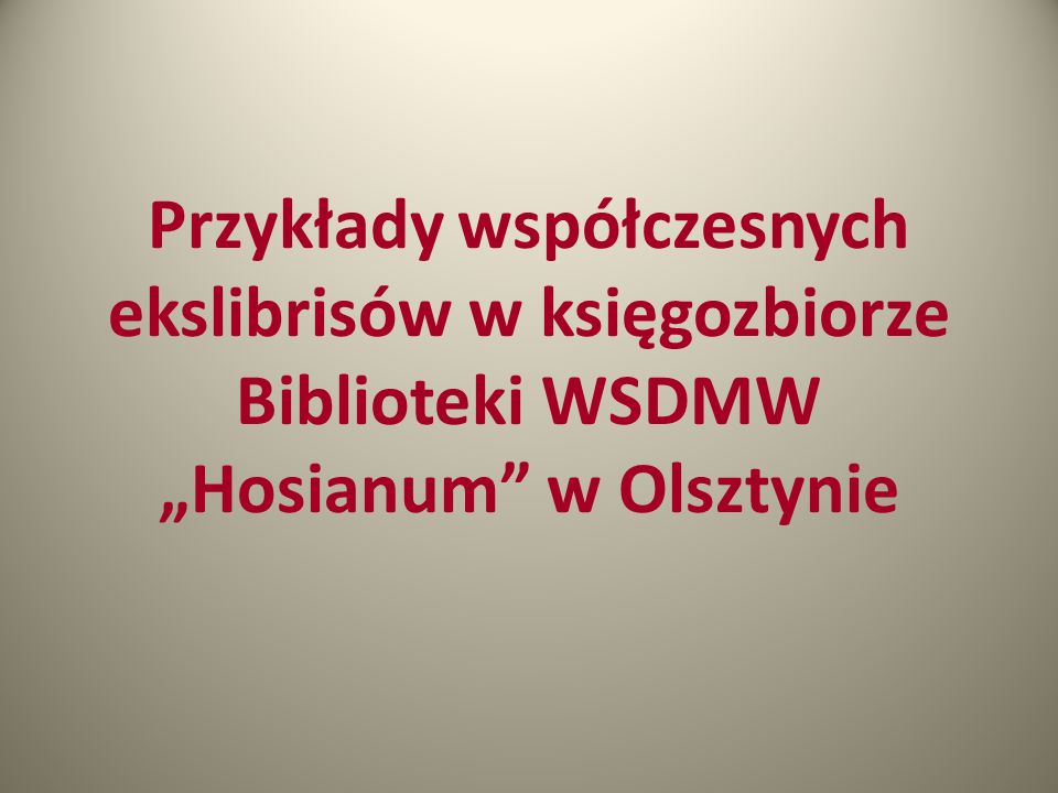 """Przykłady współczesnych ekslibrisów w księgozbiorze Biblioteki WSDMW """"Hosianum w Olsztynie"""