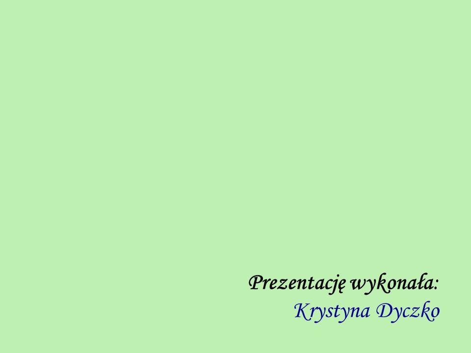 Prezentację wykonała: Krystyna Dyczko