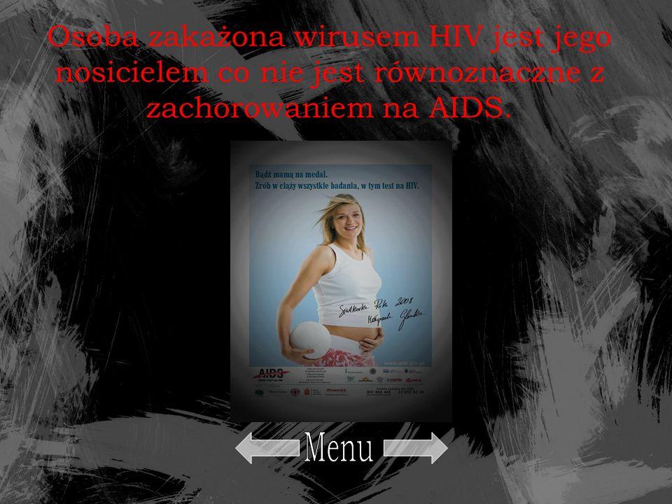 Osoba zakażona wirusem HIV jest jego nosicielem co nie jest równoznaczne z zachorowaniem na AIDS.