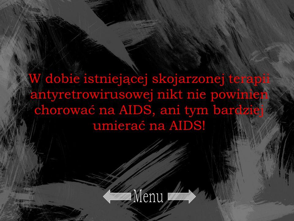 W dobie istniejącej skojarzonej terapii antyretrowirusowej nikt nie powinien chorować na AIDS, ani tym bardziej umierać na AIDS!