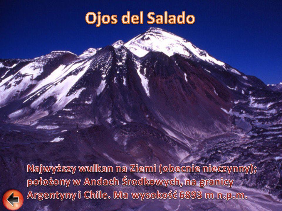 Ojos del Salado Najwyższy wulkan na Ziemi (obecnie nieczynny); położony w Andach Środkowych, na granicy Argentyny i Chile.