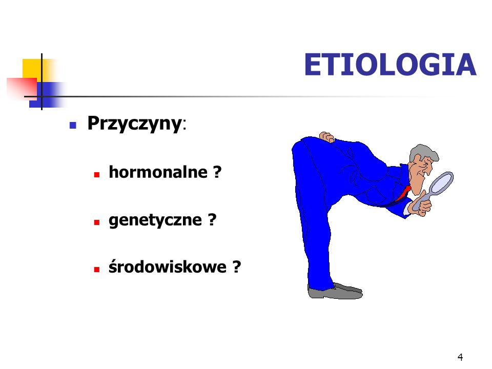 ETIOLOGIA Przyczyny: hormonalne genetyczne środowiskowe