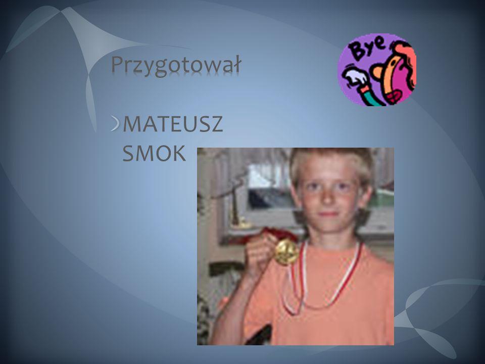 Przygotował MATEUSZ SMOK