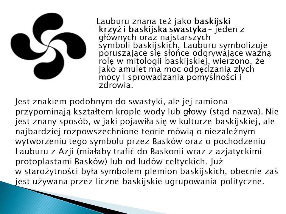 Lauburu znana też jako baskijski krzyż i baskijska swastyka – jeden z głównych oraz najstarszych symboli baskijskich. Lauburu symbolizuje poruszające się słońce odgrywające ważną rolę w mitologii baskijskiej, wierzono, że jako amulet ma moc odpędzania złych mocy i sprowadzania pomyślności i zdrowia.