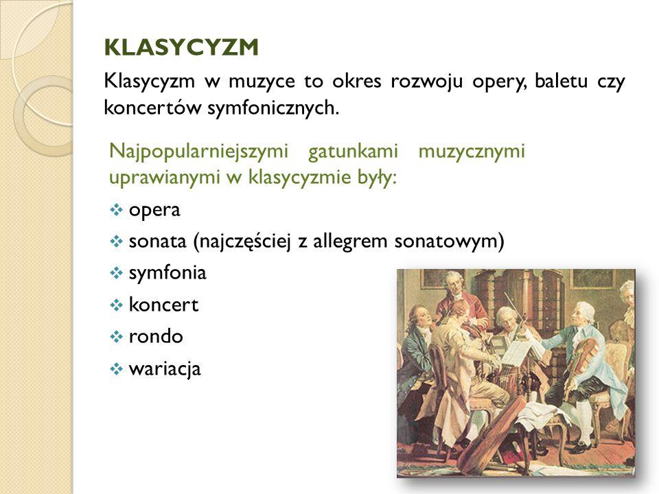 KLASYCYZM Klasycyzm w muzyce to okres rozwoju opery, baletu czy koncertów symfonicznych.