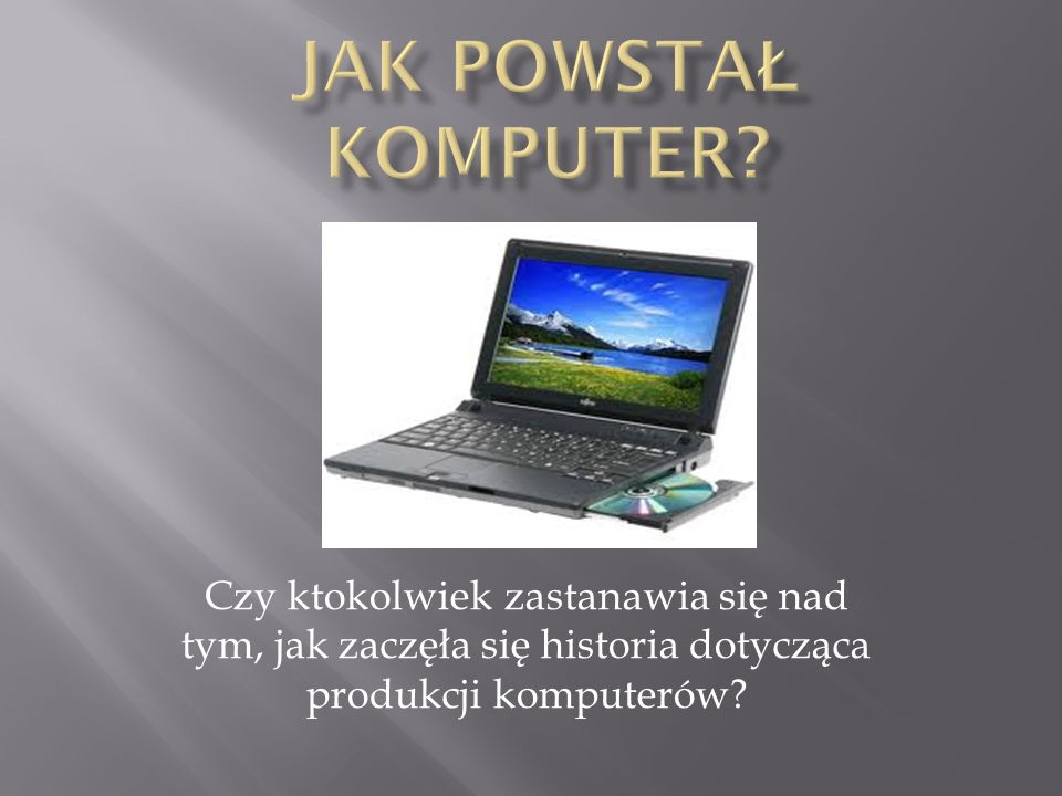 Jak powstał komputer.