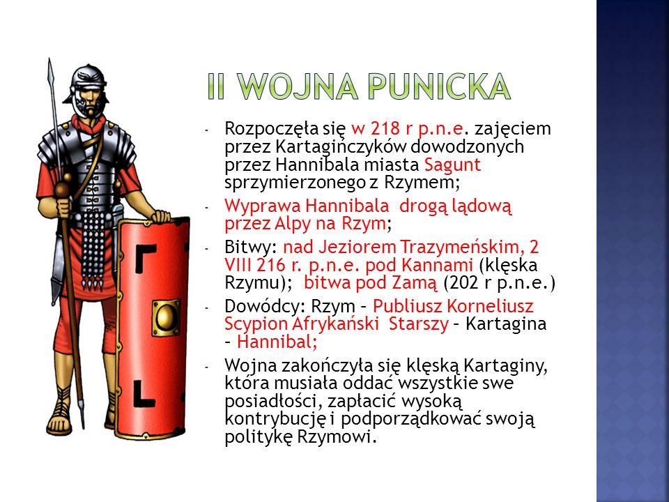 II wojna punicka Rozpoczęła się w 218 r p.n.e. zajęciem przez Kartagińczyków dowodzonych przez Hannibala miasta Sagunt sprzymierzonego z Rzymem;