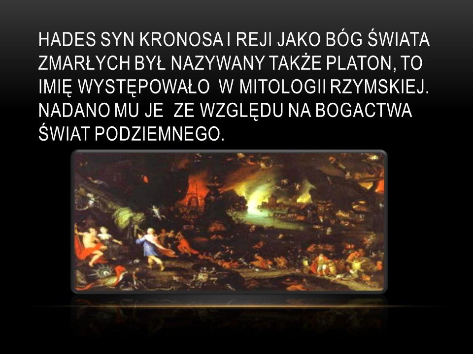 Hades syn kronosa i reji jako bóg świata zmarłych był nazywany także Platon, to imię występowało w mitologii rzymskiej.