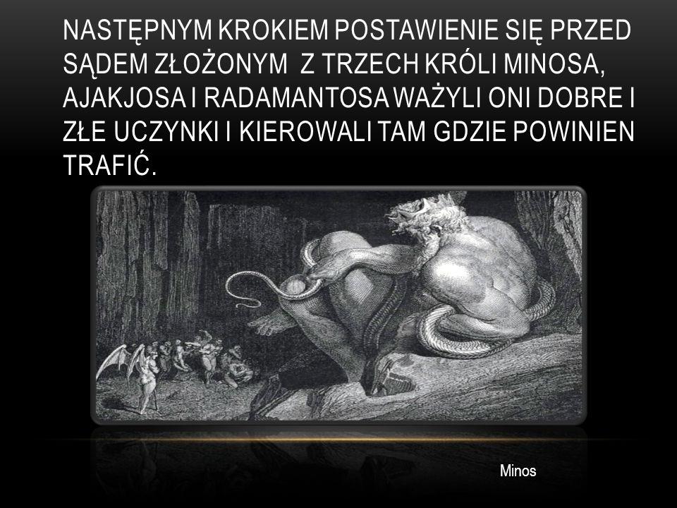 Następnym krokiem postawienie się przed sądem złożonym z trzech króli Minosa, Ajakjosa i Radamantosa ważyli oni dobre i złe uczynki i kierowali tam gdzie powinien trafić.