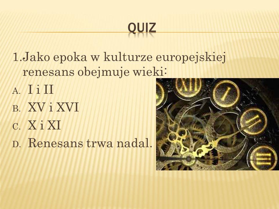 Quiz 1.Jako epoka w kulturze europejskiej renesans obejmuje wieki: