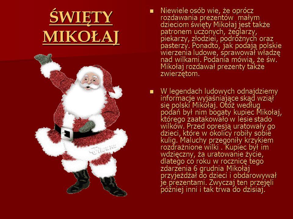 Niewiele osób wie, że oprócz rozdawania prezentów małym dzieciom święty Mikołaj jest także patronem uczonych, żeglarzy, piekarzy, złodziei, podróżnych oraz pasterzy. Ponadto, jak podają polskie wierzenia ludowe, sprawował władzę nad wilkami. Podania mówią, że św. Mikołaj rozdawał prezenty także zwierzętom.