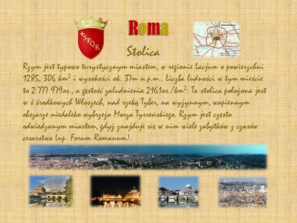 Stolica Rzym jest typowo turystycznym miastem, w regionie Lacjum o powierzchni 1285, 306 km2 i wysokości ok. 37m n.p.m.. Liczba ludności w tym mieście to 2 777 979os., a gęstość zaludnienia 2161os./km2. Ta stolica położona jest w ś środkowych Włoszech, nad rzeką Tyber, na wyżynnym, wapiennym obszarze niedaleko wybrzeża Morza Tyrreńskiego. Rzym jest często odwiedzanym miastem, gdyż znajduje się w nim wiele zabytków z czasów cesarstwa (np. Forum Romanum).