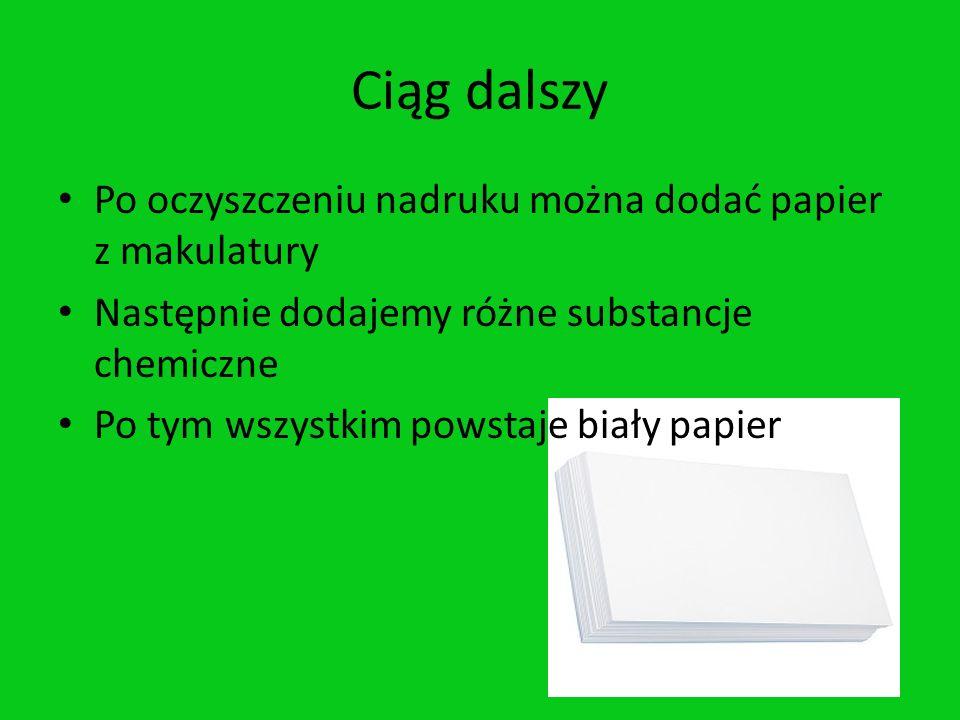 Ciąg dalszy Po oczyszczeniu nadruku można dodać papier z makulatury