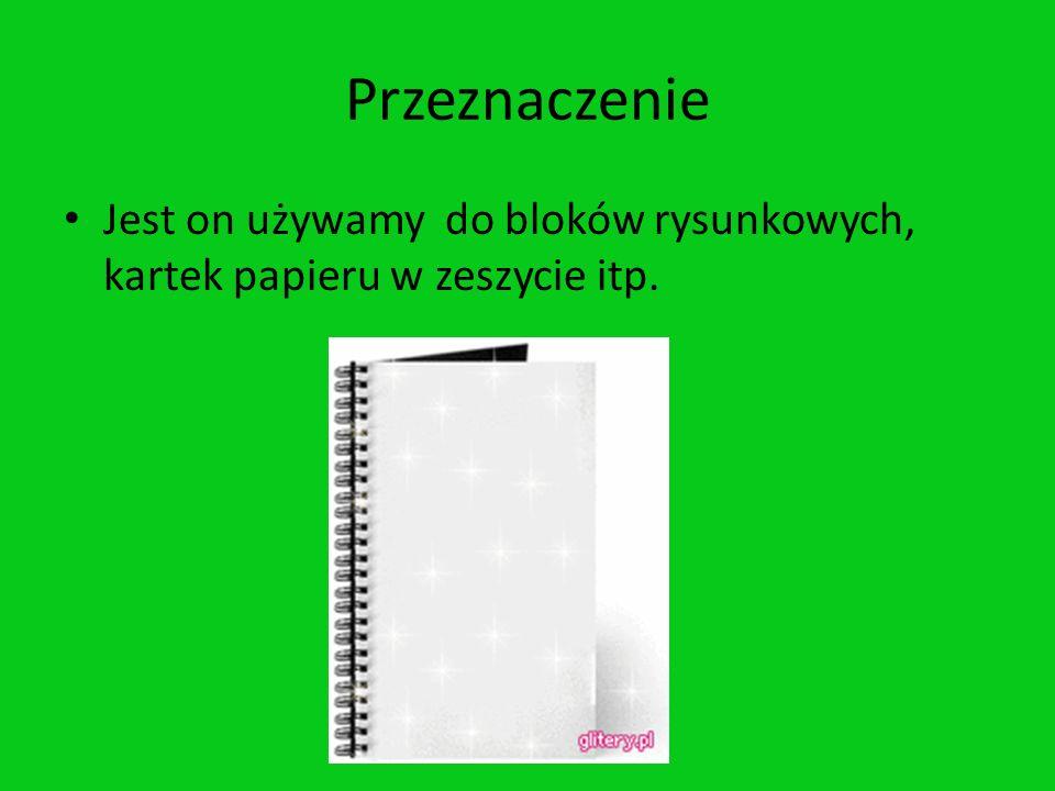 Przeznaczenie Jest on używamy do bloków rysunkowych, kartek papieru w zeszycie itp.